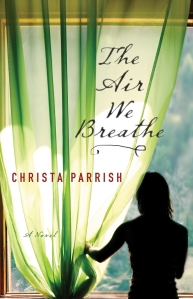 The Air We Breathe by Christa Parrish